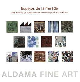 Espejos de la mirada. Una muestra de pintura abstracta contemporánea mexicana de [Aldama Fine Art]