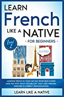 Learn French Like a Native for Beginners - Level 2: Learning French in Your Car Has Never Been Easier! Have Fun with Crazy Vocabulary, Daily Used Phrases, Exercises & Correct Pronunciations (French Language Lessons)