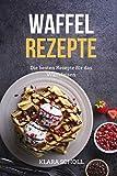 Waffel Rezepte: Die besten Rezepte für das Waffeleisen