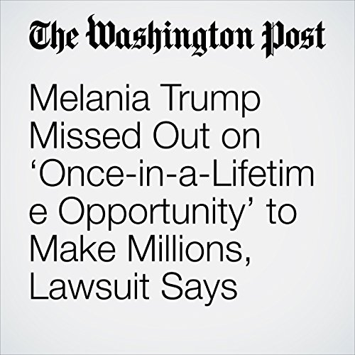 Melania Trump Missed Out on 'Once-in-a-Lifetime Opportunity' to Make Millions, Lawsuit Says copertina