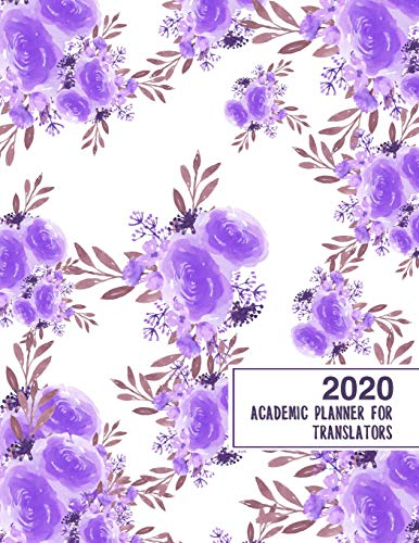 2020 Academic Planner for Translators: 8.5x11' 2020 Weekly And Monthly Floral Academic Calendar With Yearly Planner