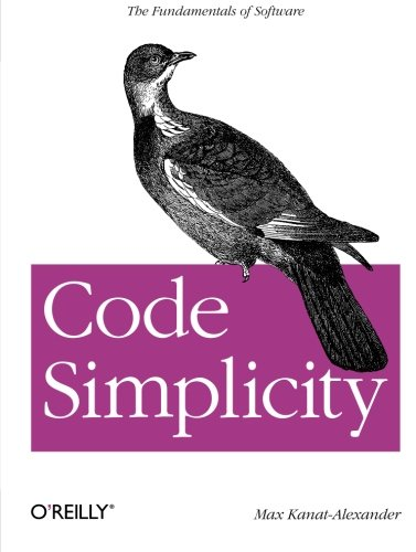 Code Simplicity: The Fundamentals of Software: The Science of Software Design