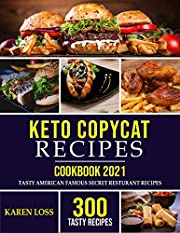 KETO COPYCAT RECIPES-Cookbook 2021: 300 Tasty American Famous Secret Restaurant Formulas Adapted into the Most Wanted Ketogenic Diet Way-Making Your Favorite ... Restaurant Dishes at Home-7 Days Meal Plan