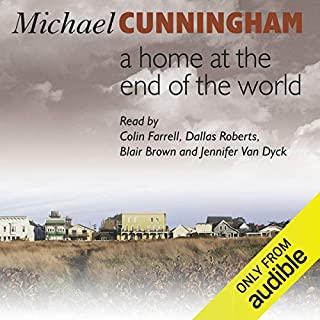 A Home at the End of the World                   By:                                                                                                                                 Michael Cunningham                               Narrated by:                                                                                                                                 Colin Farrell,                                                                                        Dallas Roberts,                                                                                        Jennifer Van Dyke                      Length: 12 hrs and 11 mins     1 rating     Overall 4.0