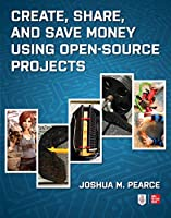Create, Share, and Save Money Using Open-Source Projects Front Cover