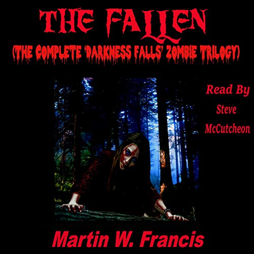The Fallen: The Complete Darkness Falls Zombie Trilogy                   By:                                                                                                                                 Martin W. Francis                               Narrated by:                                                                                                                                 Steve McCutcheon                      Length: 13 hrs and 50 mins     5 ratings     Overall 3.4
