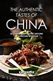 The Authentic Tastes of China: 25 Chinese Recipes That Anyone Can Prepare with Ease (English Edition)