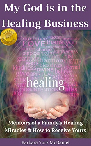 My God is in the Healing Business: Memoirs of a Family's Healing Miracles & How to Receive Yours