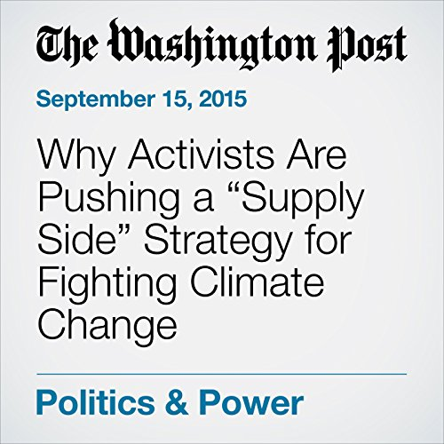 """Why Activists Are Pushing a """"Supply Side"""" Strategy for Fighting Climate Change cover art"""