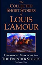 The Collected Short Stories of Louis L'Amour (Unabridged Selections from The Frontier Stories, Volume Two): What Gold Does to a Man; The Ghosts of Buckskin Run; The Drift; No Man's Mesa
