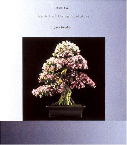 Bonsai Art of Living Sculpture by Jack Douthitt (2001-04-03)