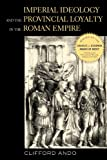 Imperial Ideology and Provincial Loyalty in the Roman Empire (Classics and Contemporary Thought Book...