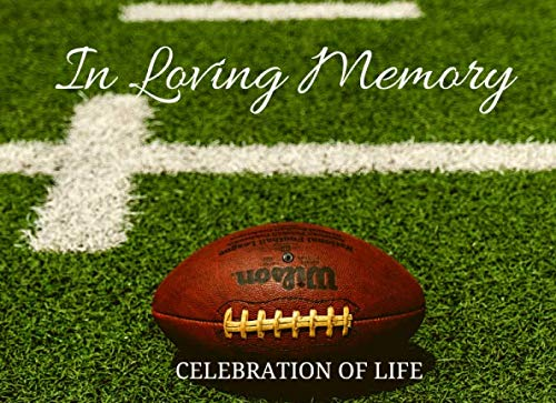 In Loving Memory (Celebration of Life): Guest Book for Funeral, Memorial Services for Football lovers. A Remembrance book. A keepsake for the family. A Football on the field.