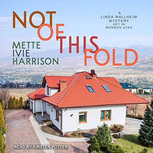 Not of This Fold     Linda Wallheim Mystery Series, Book 4              By:                                                                                                                                 Mette Ivie Harrison                               Narrated by:                                                                                                                                 Kirsten Potter                      Length: 9 hrs and 15 mins     7 ratings     Overall 4.4