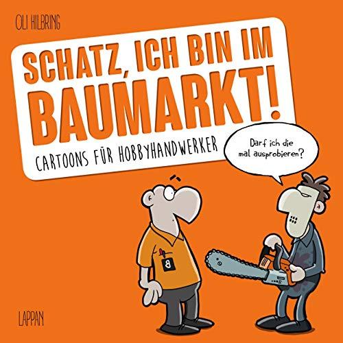 Schatz, ich bin im Baumarkt: Cartoons für Hobbyhandwerker