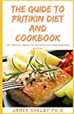 THE GUIDE TO PRITIKIN DIET AND COOKBOOK: THE MASTER GUIDE TO PRITIKiN DIET AND AMAZING RECIPES
