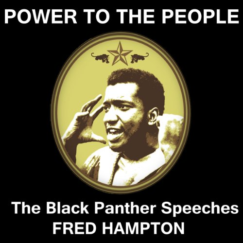 Power to the People     The Black Panthers Speak              By:                                                                                                                                 Fred Hampton                               Narrated by:                                                                                                                                 Fred Hampton                      Length: 1 hr and 2 mins     71 ratings     Overall 4.2