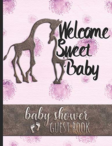 Welcome Sweet Baby - Baby Shower Guest Book: Keepsake For Parents of Baby Girl - Guests Sign In And Write Specials Messages To Baby & Parents - Cute Pink Giraffe Cover Design - Bonus Gift Log Included