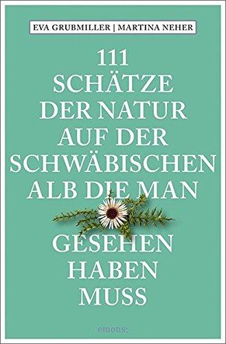 111 Schätze der Natur auf der Schwäbischen Alb, die man gesehen haben muss: Reiseführer (111 Orte ...)