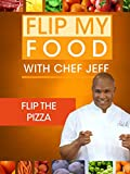 Flip My Food with Chef Jeff: Flip the Pizza