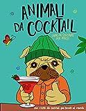 Animali da Cocktail: Libro antistress da colorare per adulti, idea regalo con ricette per gli amanti dei cocktail