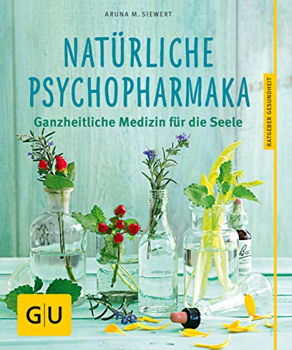 Natürliche Psychopharmaka: Ganzheiltliche Medizin für die Seele (GU Ratgeber Gesundheit)
