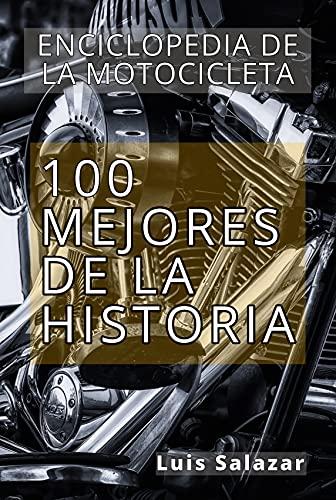 ENCICLOPEDIA DE LA MOTOCICLETA: LAS 100 MEJORES DE LA HISTORIA