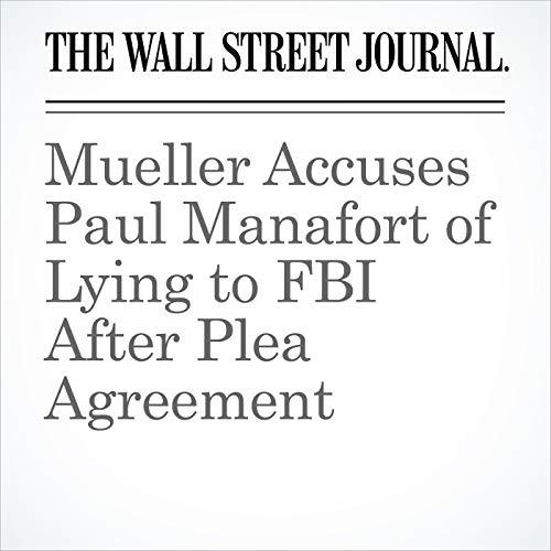 Mueller Accuses Paul Manafort of Lying to FBI After Plea Agreement audiobook cover art