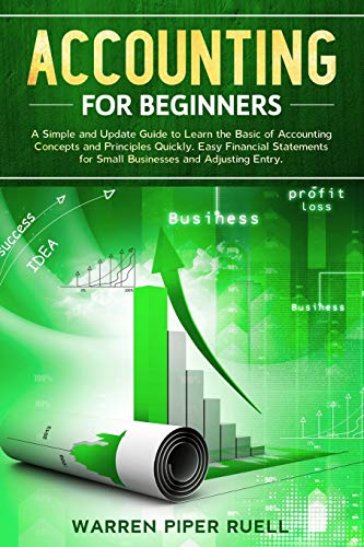 Accounting for Beginners: A Simple and Updated Guide to Learning Basic Accounting Concepts and Principles Quickly and Easily, Including Financial Statements and Adjusting Entries for Small Businesses