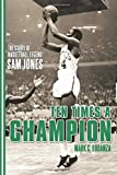 Ten Times a Champion: The Story of Basketball Legend Sam Jones - Mark Bodanza