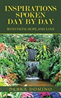 Inspirations Spoken Day By Day: With Faith, Hope, and Love