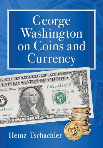 Compare Textbook Prices for George Washington on Coins and Currency  ISBN 9781476681108 by Tschachler, Heinz