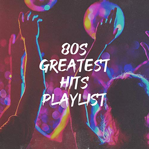 80S Greatest Hits Playlist