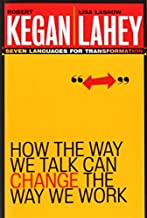 How the Way We Talk Can Change the Way We Work: Seven Languages for Transformation by Robert Kegan (2002-12-13)