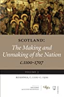 Scotland: The Making and Unmaking of the Nation C.1100-1707: Readings, C1100-1500 (Scotland: The Making and Unmaking of the Nation, c. 1100-1707)