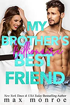 My Brother's Billionaire Best Friend (Billionaire Collection Book 2) by [Max Monroe]
