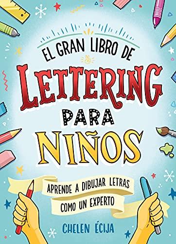 El gran libro de lettering para niños: Aprende a dibujar letras y a rotular como un experto (B de Blok)