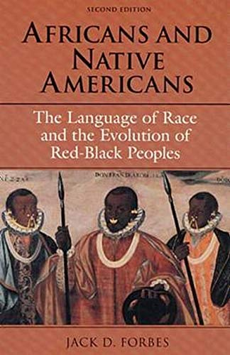 Compare Textbook Prices for Africans and Native Americans: The Language of Race and the Evolution of Red-Black Peoples 2nd ed. Edition ISBN 9780252063213 by Forbes, Jack D.