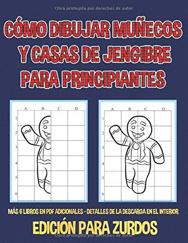 Cómo dibujar muñecos y casas de jengibre para principiantes - Edición para zurdos: Este libro enseña a los niños a dibujar usando cuadrículas. Este ... y 40 páginas con cuadrículas para practicar.
