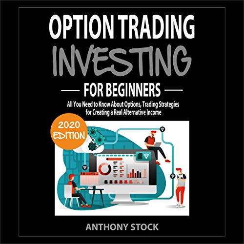 Option Trading for Beginners 2020: All You Need to Know About Options, Trading Strategies for Creating a Real Alternative Income  By  cover art