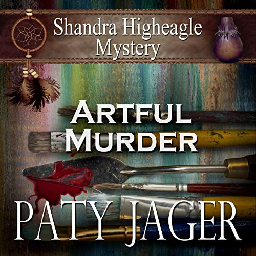 Artful Murder: Shandra Higheagle Mystery Audiobook By Paty Jager cover art