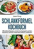 Schlankformel-Kochbuch: Über 90 einfache Rezepte, um den Insulinspiegel zu senken, Gewicht zu...