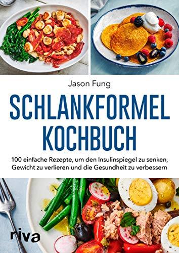 Schlankformel-Kochbuch: Über 90 einfache Rezepte, um den Insulinspiegel zu senken, Gewicht zu verlieren und die Gesundheit zu verbessern