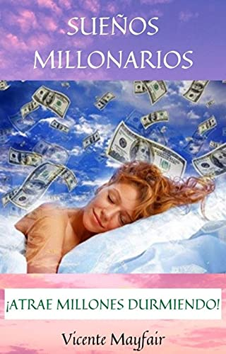 SUEÑOS MILLONARIOS (LEY DE ATRACCIÓN,LIBERTAD FINANCIERA,ABUNDANCIA): ¡Atrae millones durmiendo! (Spanish Edition)