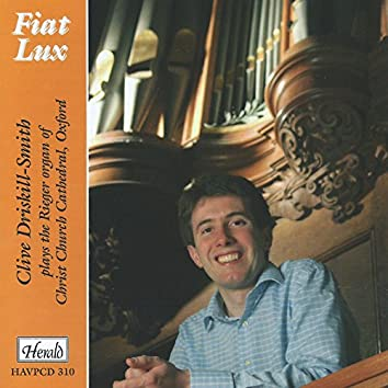 Fiat Lux: Clive Driskill-Smith Plays the Rieger Organ of Christ Church Cathedral, Oxford