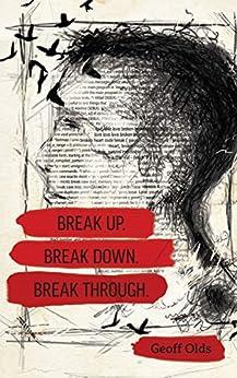 [Geoff Olds]のBreak Up. Break Down. Break Through. (English Edition)