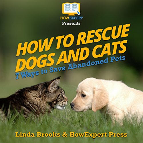 How to Rescue Dogs and Cats: 7 Ways to Save Abandoned Pets                   By:                                                                                                                                 Linda Brooks,                                                                                        HowExpert Press                               Narrated by:                                                                                                                                 Courtney Lucien                      Length: 1 hr and 7 mins     Not rated yet     Overall 0.0