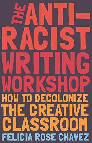 Compare Textbook Prices for The Anti-Racist Writing Workshop: How To Decolonize the Creative Classroom BreakBeat Poets  ISBN 9781642595321 by Chavez, Felicia Rose