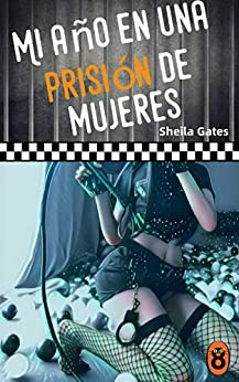 Mi año en una prisión de mujeres 13 de Sheila Gates