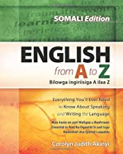 Somali Edition - English From A To Z: Everything You'Ll Ever Need To Know About Speaking And Writing The Language
